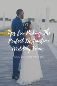 Tips for Picking The Perfect Destination Wedding Venue | Bianca Dottin